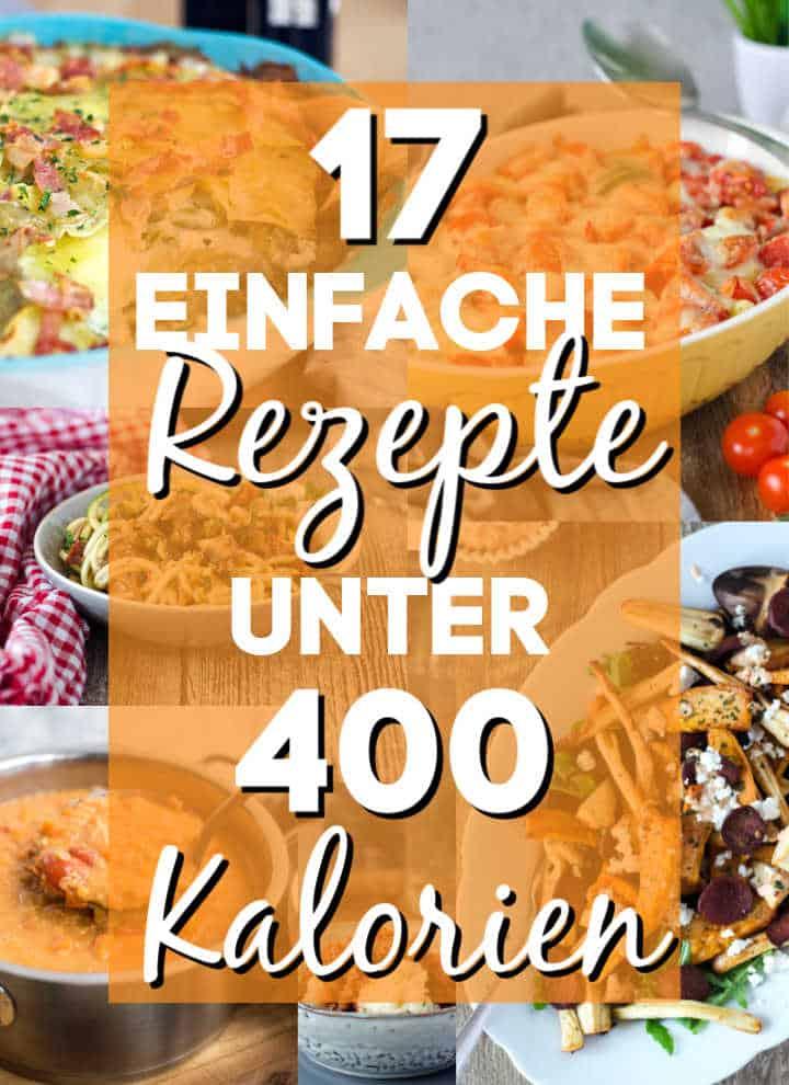17 einfache Rezepte unter 400 Kalorien